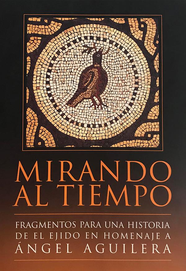 Mirando al tiempo : fragmentos para una historia de El Ejido en homenaje a Ángel Aguilera