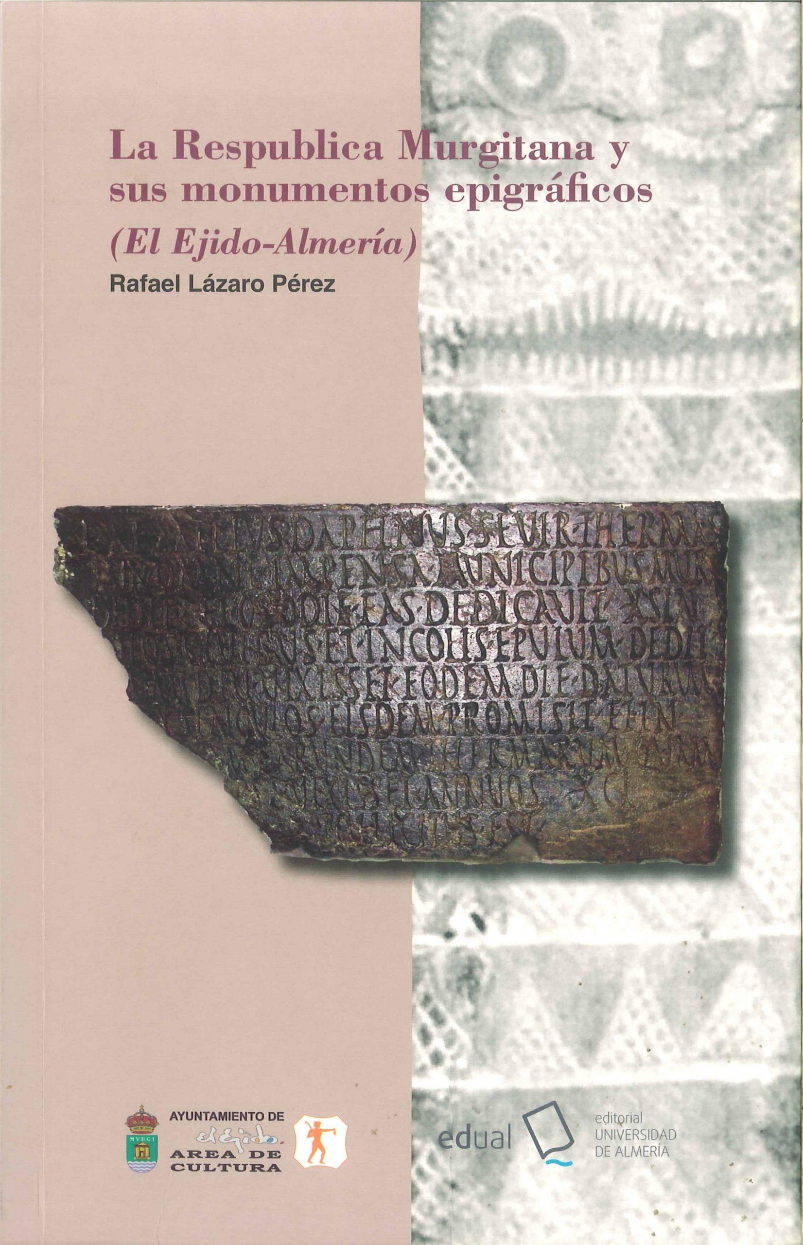 La Respublica Murgitana y sus monumentos epigráficos (El Ejido-Almería)