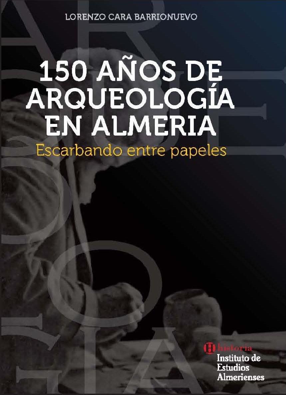 150 años de Arqueología en Almería - Escarbando entre papeles.